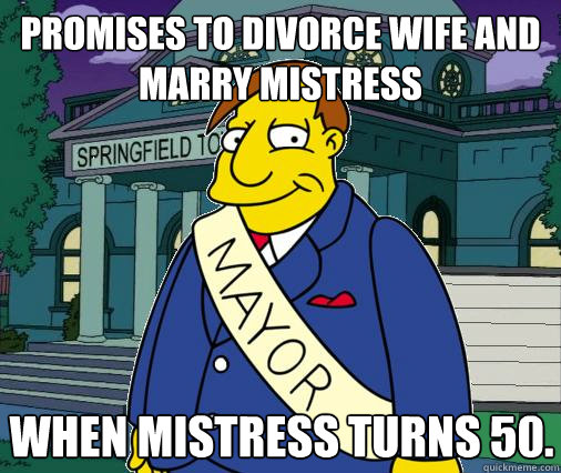 Promises to divorce wife and marry mistress when mistress turns 50.
