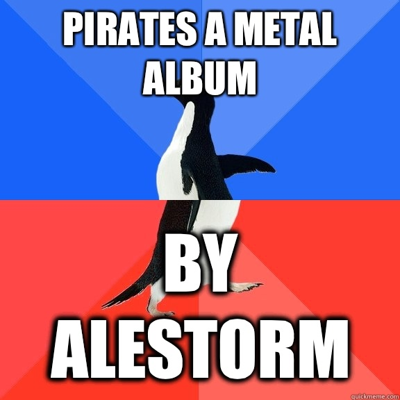 Pirates a Metal Album By Alestorm - Pirates a Metal Album By Alestorm  Socially Awkward Awesome Penguin