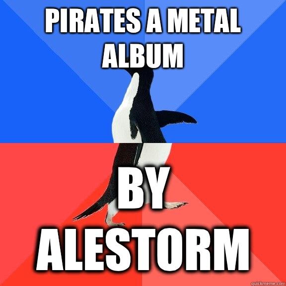 Pirates a Metal Album By Alestorm - Pirates a Metal Album By Alestorm  Socially Awkward Awesome Penguin