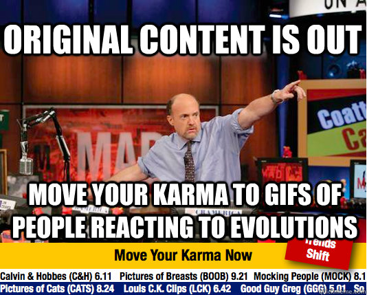 ORIginal content is out move your karma to gifs of people reacting to evolutions - ORIginal content is out move your karma to gifs of people reacting to evolutions  Mad Karma with Jim Cramer