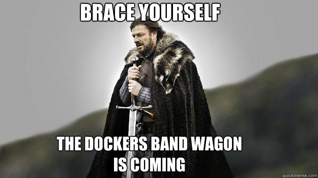 brace yourself The Dockers band wagon is coming - brace yourself The Dockers band wagon is coming  Ned stark winter is coming