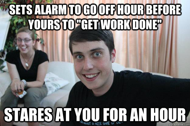 Sets alarm to go off hour before yours to