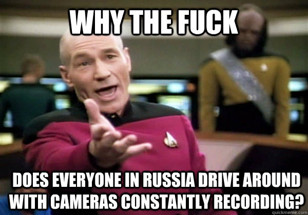 Why the fuck Does everyone in Russia drive around with cameras constantly recording? - Why the fuck Does everyone in Russia drive around with cameras constantly recording?  Misc