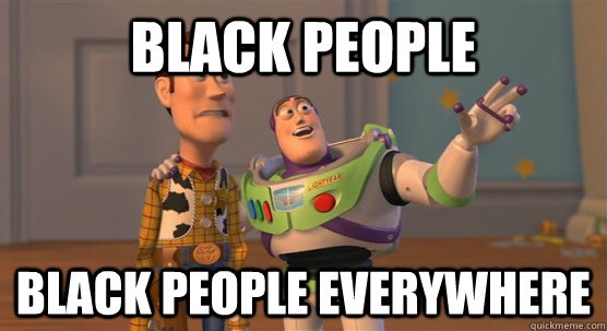 Black People Black People Everywhere - Black People Black People Everywhere  Toy Story Everywhere