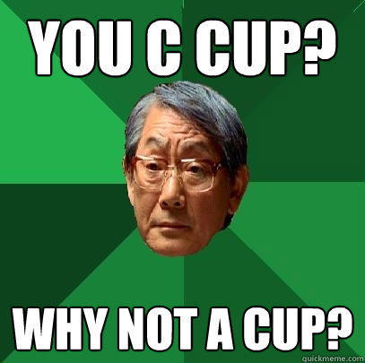You C cup? Why not A cup? - You C cup? Why not A cup?  High Expectations Asian Father
