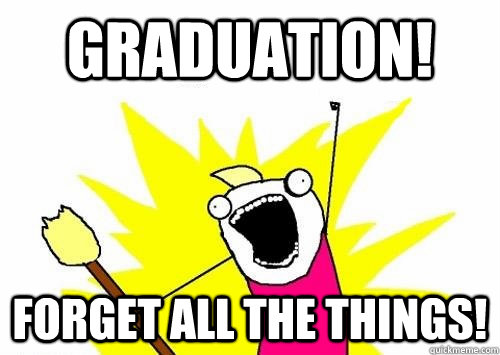 Graduation! Forget all the things!