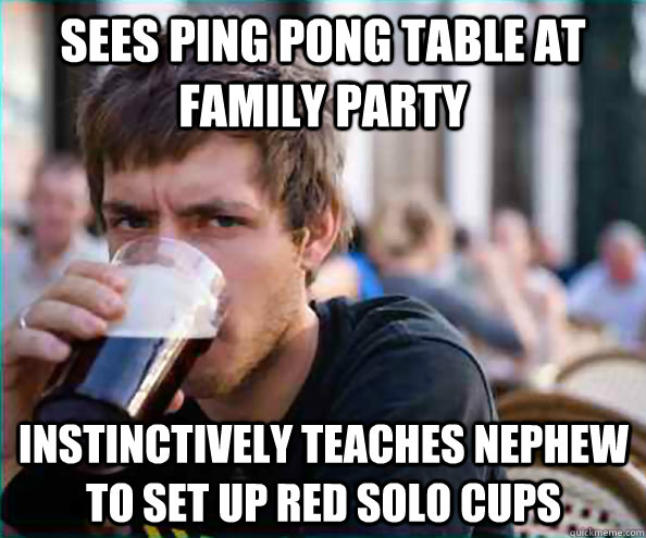 sees ping pong table at family party instinctively teaches nephew to set up red solo cups - sees ping pong table at family party instinctively teaches nephew to set up red solo cups  Lazy College Senior