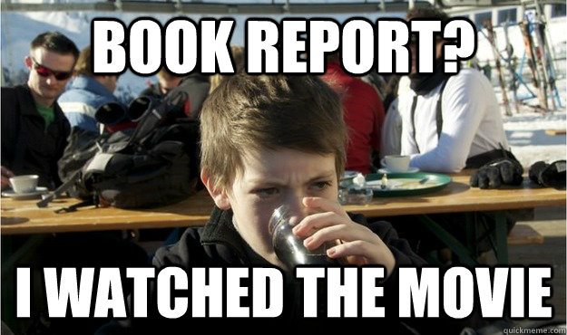 Book report? I watched the movie