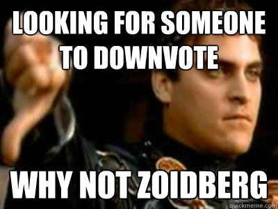 looking for someone to downvote why not zoidberg - looking for someone to downvote why not zoidberg  Downvoting Roman