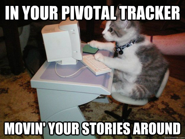 in your pivotal tracker movin' your stories around