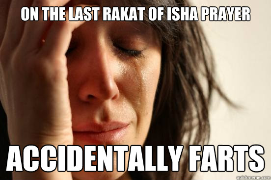 On the last rakat of Isha Prayer ACCIDENTALLY farts - First World