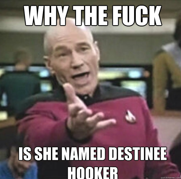WHY THE FUCK IS SHE NAMED DESTINEE HOOKER