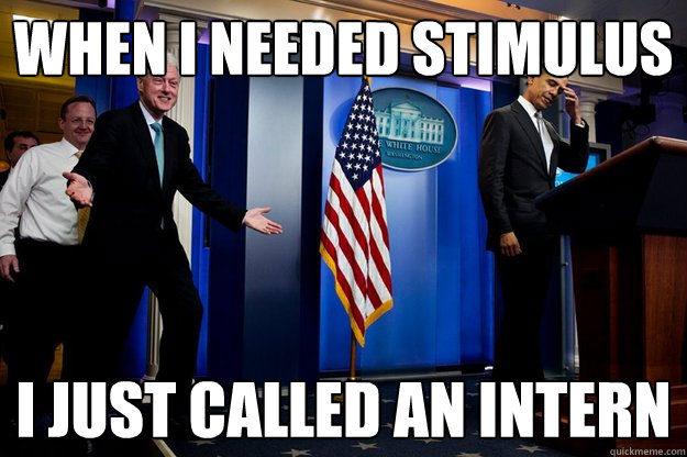 When I needed Stimulus  I just called an intern - When I needed Stimulus  I just called an intern  Misc