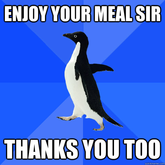 Enjoy your meal sir Thanks you too - Enjoy your meal sir Thanks you too  SAP at restaurant 111