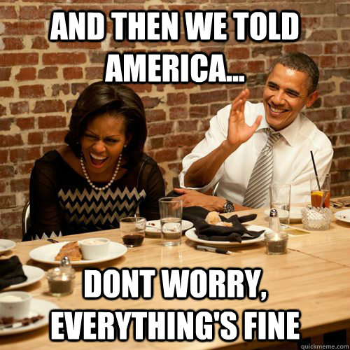 And then we told america... dont worry, everything's fine