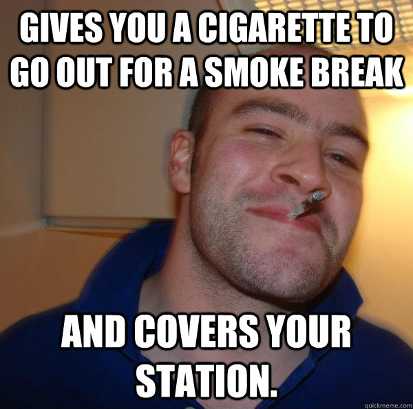 Gives you a cigarette to go out for a smoke break and covers your station. - Gives you a cigarette to go out for a smoke break and covers your station.  Misc