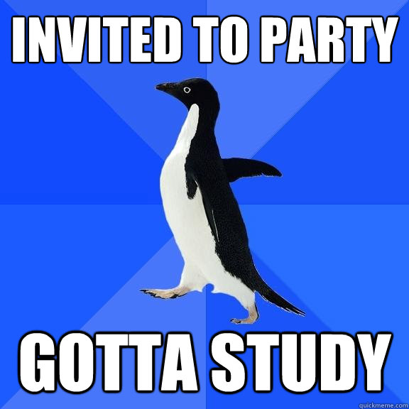invited to party gotta study - invited to party gotta study  Socially Awkward Penguin