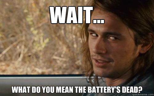 WAIT... WHAT DO YOU MEAN THE BATTERY'S DEAD? - WAIT... WHAT DO YOU MEAN THE BATTERY'S DEAD?  Cease