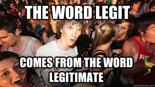 The word Legit Comes from the word Legitimate - The word Legit Comes from the word Legitimate  Sudden Clarity Clarence