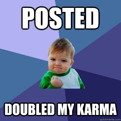 Posted  Doubled my karma - Posted  Doubled my karma  Success Kid