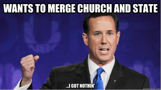 Wants to merge church and state ...I got nothin'