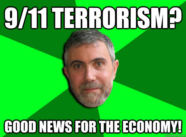 9/11 Terrorism? Good news for the economy! - 9/11 Terrorism? Good news for the economy!  Advice Krugman
