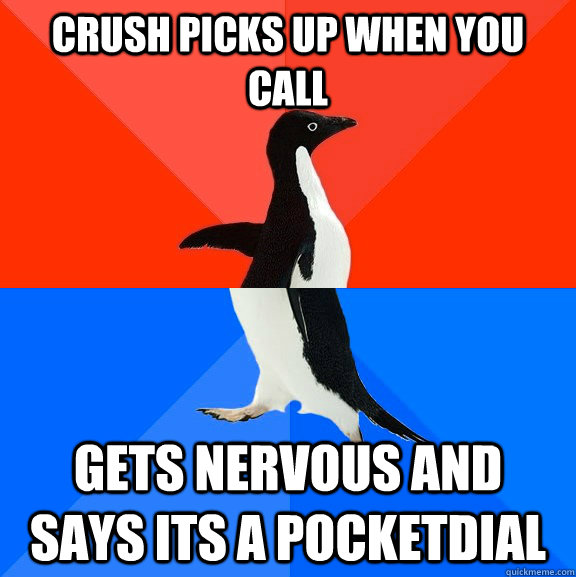 crush picks up when you call gets nervous and says its a pocketdial - crush picks up when you call gets nervous and says its a pocketdial  Socially Awesome Awkward Penguin