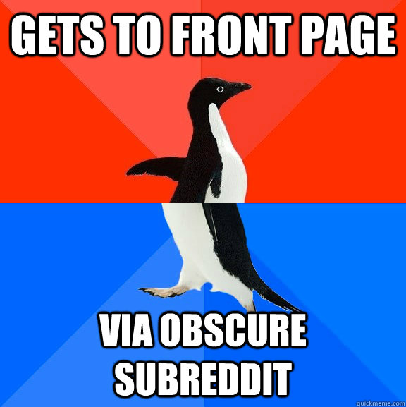 gets to front page via obscure subreddit - gets to front page via obscure subreddit  Socially Awesome Awkward Penguin