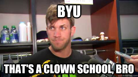 byu That's a clown school, bro