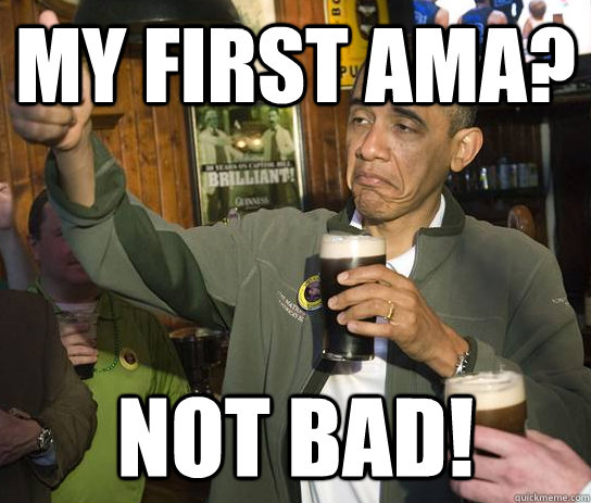 My first AMA? NOT BAD! - My first AMA? NOT BAD!  Upvoting Obama