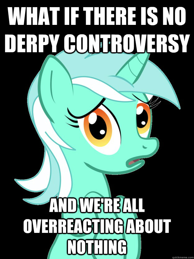 What if there is no derpy controversy  And we're all overreacting about nothing