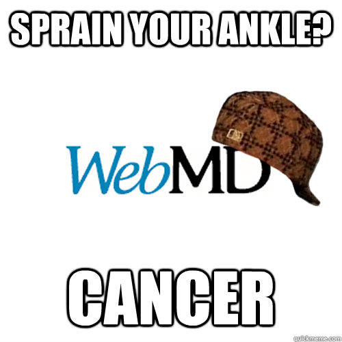 Sprain your ankle? CANCER  Scumbag WebMD