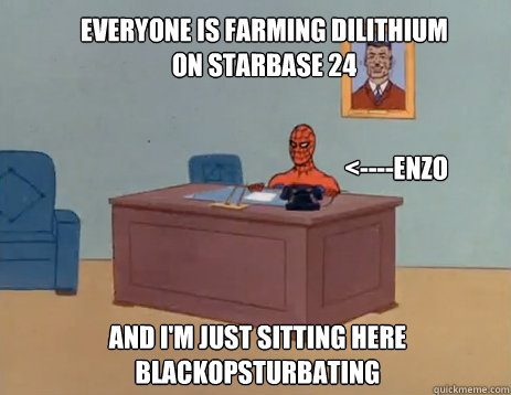 Everyone is farming dilithium on Starbase 24 And i'm just sitting here blackopsturbating <----Enzo - Everyone is farming dilithium on Starbase 24 And i'm just sitting here blackopsturbating <----Enzo  masturbating spiderman