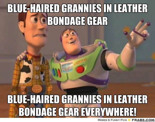 Blue-haired grannies in leather bondage gear Blue-haired grannies in leather bondage gear everywhere! - Blue-haired grannies in leather bondage gear Blue-haired grannies in leather bondage gear everywhere!  Buzzlightyear