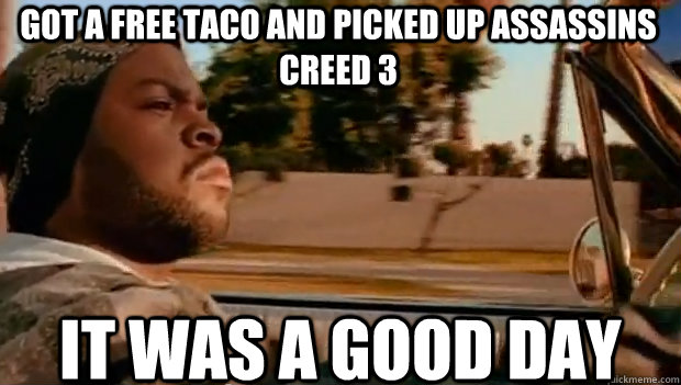 GOT A FREE TACO AND PICKED UP ASSASSINS CREED 3 IT WAS A GOOD DAY - GOT A FREE TACO AND PICKED UP ASSASSINS CREED 3 IT WAS A GOOD DAY  It was a good day
