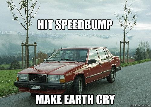 Hit speedbump Make Earth cry  Volvo 740