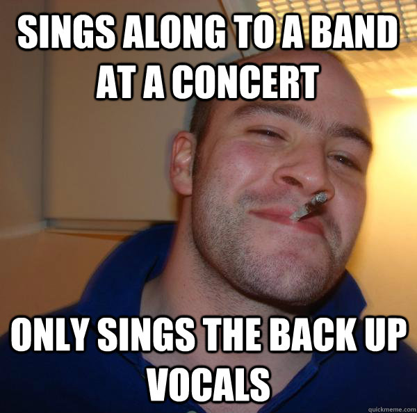sings along to a band at a concert only sings the back up vocals - sings along to a band at a concert only sings the back up vocals  Misc