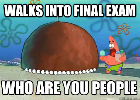 Walks into final exam