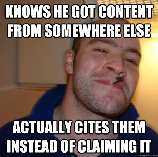 Knows he got content from somewhere else actually cites them instead of claiming it - Knows he got content from somewhere else actually cites them instead of claiming it  Misc