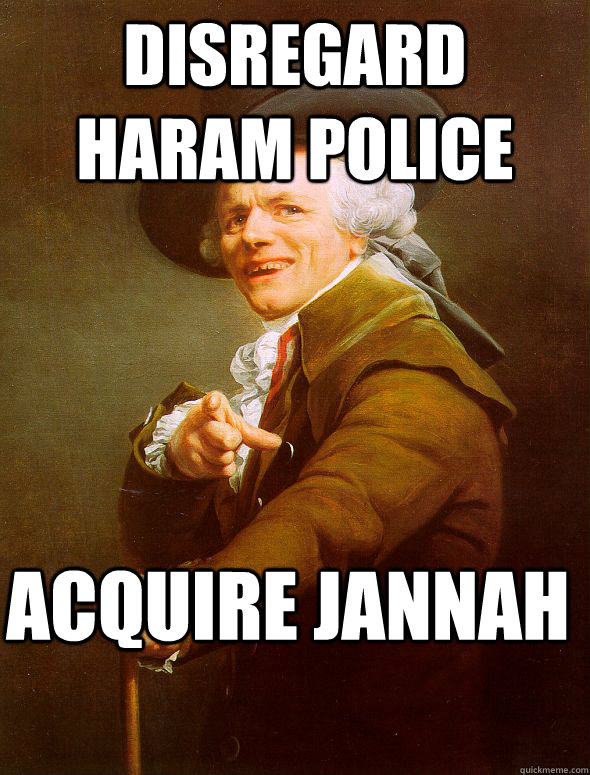 Disregard haram police acquire jannah - Disregard haram police acquire jannah  Joseph Ducreux