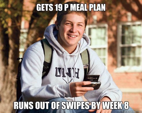 Gets 19 p meal plan runs out of swipes by week 8 - Gets 19 p meal plan runs out of swipes by week 8  College Freshman