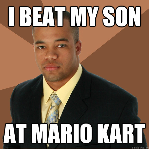 I Beat My Son At Mario Kart - I Beat My Son At Mario Kart  Successful Black Man