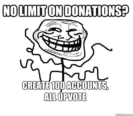 No limit on donations? Create 100 accounts,  all upvote - No limit on donations? Create 100 accounts,  all upvote  SLENDER MAN TROLL