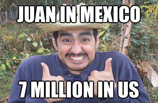 Juan in Mexico 7 Million in US