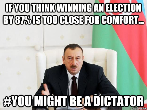 If you think winning an election by 87% is too close for comfort... #You Might Be A Dictator - If you think winning an election by 87% is too close for comfort... #You Might Be A Dictator  Misc
