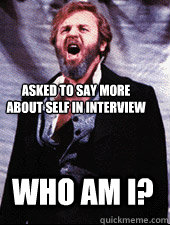 Asked to say more about self in interview Who am I?