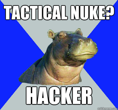 Tactical Nuke? hacker  Skeptical Hippo