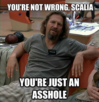 you're not wrong, scalia You're just an asshole - you're not wrong, scalia You're just an asshole  most posts on ratheism