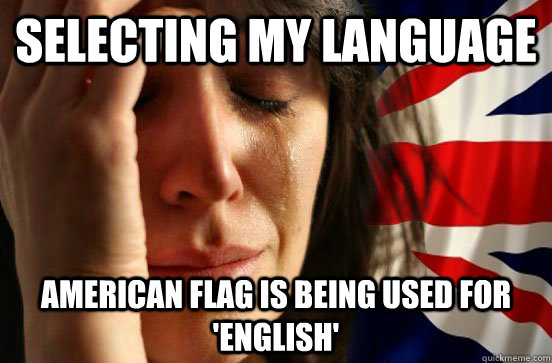 Selecting my language American flag is being used for 'English'  British First World Problems