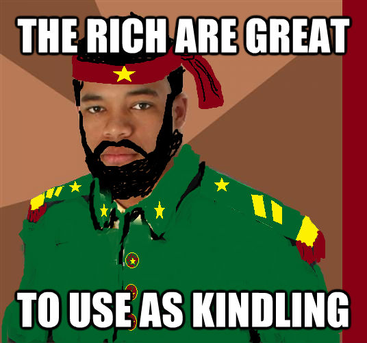 THE RICH ARE GREAT  TO USE AS KINDLING - THE RICH ARE GREAT  TO USE AS KINDLING  untitled meme